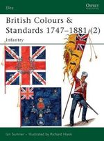 British Colours and Standards 1747-1881 : Infantry Pt.2 - Ian Sumner