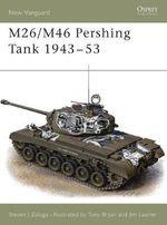M26/M46 Pershing Tank 1943-1953 : New Vanguard - Steven J. Zaloga