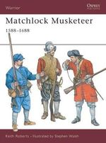 Matchlock Musketeer 1588-1688 : Warrior S. - Keith Roberts
