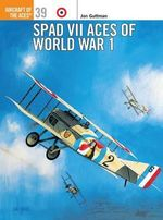 SPAD VII Aces of World War I : Osprey Aircraft of the Aces - Jon Guttman