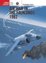 Air War in the Falklands 1982 - Christopher Chant