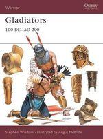 Gladiators : 100 BC-AD 200 - Stephen Wisdom