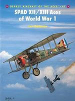 SPAD XII/XIII Aces of World War I : Osprey Aircraft of the Aces - Jon Guttman