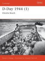 D-Day 1944: Omaha Beach Pt. 1 : Omaha Beach - Steven J. Zaloga