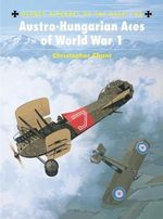 Austro Hungarian Aces of World War I : Osprey Aircraft of the Aces - Christopher Chant