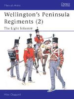 Wellington's Peninsula Regiments (2) : The Light Infantry :  The Light Infantry - Mike Chappell