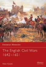 The English Civil Wars 1642-1651 : Essential Histories - Peter Gaunt