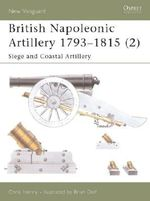 British Napoleonic Artillery 1793-1815 : Siege and Coastal Artillery v. 2 - Chris Henry