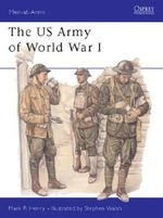 The US Army 1917-19 : Men-at-Arms - Mark R. Henry