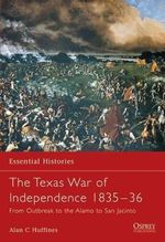 The Texian War of Independence 1835-1836 : From Outbreak to the Alamo to San Jacinto - William C. Davis