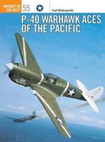 P-40 Warhawk Aces of the Pacific : Osprey Aircraft of the Aces - Carl Molesworth