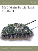 M60 Main Battle Tank 1961-91 : Osprey New Vanguard S. - Richard Lathrop