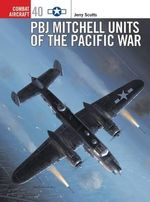 PBJ Mitchell Units of the Pacific War : Combat Aircraft - Jim Laurier