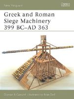 Greek and Roman Siege Machinery 399 BC-AD 363 : New Vanguard Ser. - Duncan Campbell