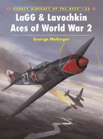 LaGG and Lavochkin Aces of World War 2 : Osprey Aircraft of the Aces - George Mellinger