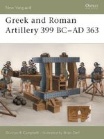 Greek and Roman Artillery 399 BC - AD 363 - Duncan B. Campbell