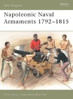 Napoleonic Naval Armaments 1792-1815 : New Vanguard - Chris Henry