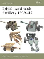 British Anti-tank Artillery 1939-45 - Chris Henry