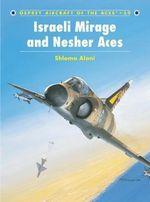 Israeli Mirage III and Nescher Aces : Aircraft of the Aces - Shlomo Aloni