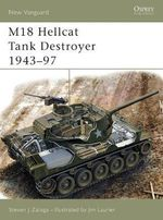 M18 Hellcat Tank Destroyer 1943-97 : New Vanguard - Steven J. Zaloga