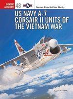 US Navy A-7 Corsair II Units of the Vietnam War : Combat Aircraft - Peter Mersky