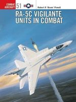RA-5C Vigilante Units in Combat : Combat Aircraft Ser. - Robert 'Boom' Powell