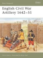 English Civil War Artillery, 1642-1651 : New Vanguard - C. Henry