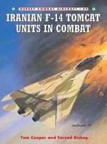 Iranian F-14 Tomcat Units in Combat : The Story of World War II's Most Successful Fighte... - Tom Cooper