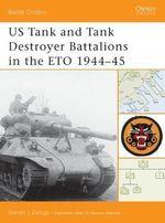 US Tank and Tank Destroyer Battalions in the ETO, 1944-45 - Steven J. Zaloga