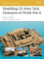 Modelling US Tank Destroyers of World War II - Steven J. Zaloga