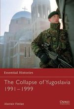The Collapse of Yugoslavia 1991-1999 - Alastair Finlan