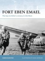 Fort Eben Emael : The Key to Hitler's Victory in the West - Simon Dunstan