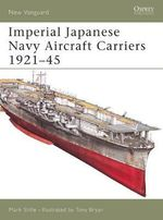 Imperial Japanese Navy Aircraft Carriers, 1921-45 : Clash for Supremacy in the Pacific - Mark Stille