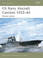 US Navy Aircraft Carriers 1922-45 : Pre-war Classes - Mark Stille