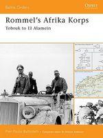 Rommel's Afrika Korps : Tobruk to El Alamein - Pier Paolo Battistelli