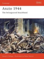 Anzio 1944 : The Beleaguered Beachhead - Steven J. Zaloga