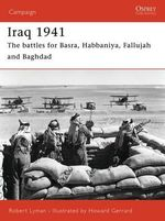 Iraq 1941 : The Battles for Basra, Habbaniya, Fallujah and Baghdad - Robert Lyman