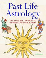 Past Life Astrology : Use Your Birth Chart to Understand Your Karma - Judy Hall