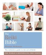 The Reiki Bible : Godsfield Bibles - Eleanor McKenzie