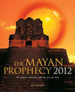 The Mayan Prophecy 2012 : The Mayan Calendar and the End of Time - David Douglas