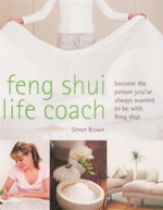 Feng Shui Life Coach : Become the Person You've Always Wanted to Be With Feng Shui - Simon Brown