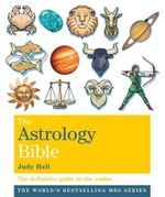 The Astrology Bible : The definitive guide to the Zodiac - Judy Hall