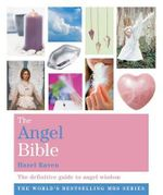 The Angel Bible : The definitive guide to angel Wisdom : The Godsfield Bible Series - Hazel Raven