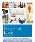 The Feng Shui Bible : The Definitive Guide to Improving Your Life - Simon Brown