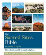 The Sacred Sites Bible : The Definitive Guide to Spiritual Places - Anthony Taylor