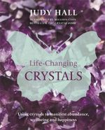 Life-Changing Crystals - Judy H. Hall