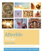 The Afterlife Bible : The Complete Guide to Otherworldly Experien - Sarah Bartlett