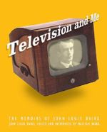 Television and Me : The Memoirs of John Logie Baird - John Logie Baird