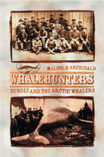 Whalehunters : Dundee and the Arctic Whalers - Malcolm Archibald