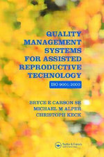 Quality Management Systems for Assisted Reproductive Technology - ISO 9001 : 2000 - Bryce E. Carson